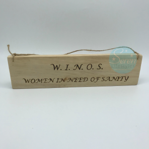 Women In Need Of Sanity (WINOS) Wood Sign